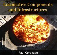 Locomotive Components and Infrastructures, Paul Coronado