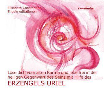 Löse dich vom alten Karma und lebe frei in der heiligen Gegenwart des Seins mit Hilfe des Erzengels Uriel, 1 Audio-CD, Elisabeth Constantine