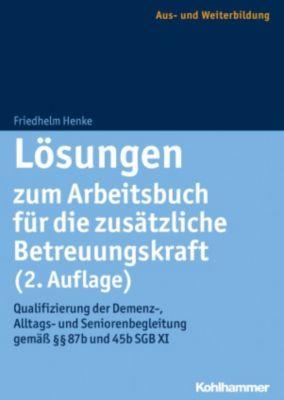 Lösungen zum Arbeitsbuch für die zusätzliche Betreuungskraft (2. Auflage), Friedhelm Henke