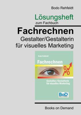 Lösungen zum Fachrechnen Gestalter visuelles Marketing, Bodo Rehfeldt