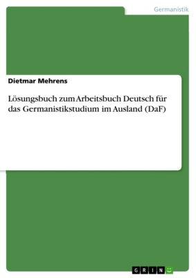 Lösungsbuch zum Arbeitsbuch Deutsch für das Germanistikstudium im Ausland (DaF), Dietmar Mehrens