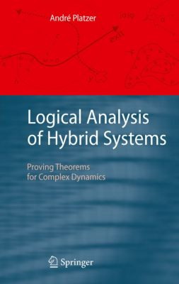 Logical Analysis of Hybrid Systems, André Platzer