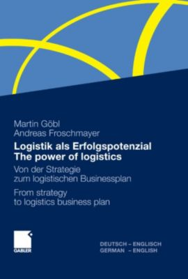 Logistik als Erfolgspotenzial - The power of logistics, Martin Göbl, Andreas Froschmayer