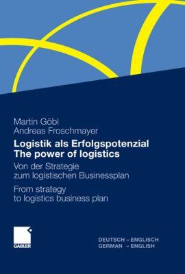 Logistik als Erfolgspotenzial - The power of logistics, Martin Göbl, Andreas Froschmayer