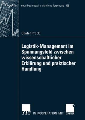Logistik-Management im Spannungsfeld zwischen wissenschaftlicher Erklärung und praktischer Handlung, Günter Prockl