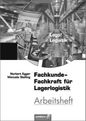 Logo! Logistik: Fachkunde, Fachkraft für Lagerlogistik, Arbeitsheft, Norbert Egger, Manuela Stelling