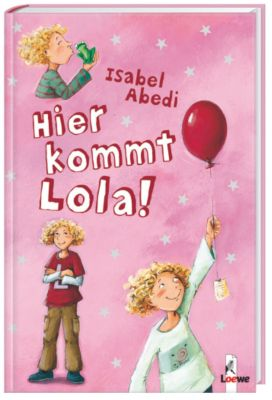 Lola Band 1: Hier kommt Lola! - Isabel Abedi |