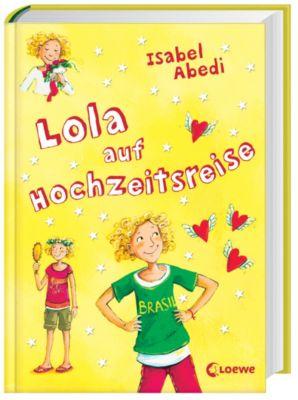 Lola Band 6: Lola auf Hochzeitsreise, Isabel Abedi