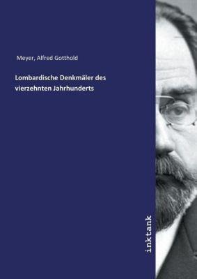 Lombardische Denkmäler des vierzehnten Jahrhunderts - Alfred Gotthold Meyer |