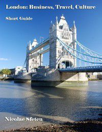 London: Business, Travel, Culture - Short Guide, Nicolae Sfetcu