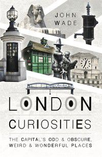 London Curiosities, John Wade