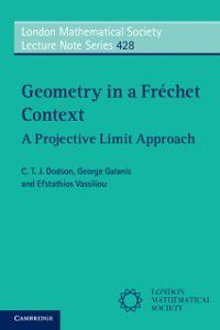 London Mathematical Society Lecture Note Series: Geometry in a Frechet Context, C. T. J. Dodson, Efstathios Vassiliou, George Galanis