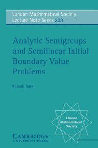 London Mathematical Society Lecture Note Series: Analytic Semigroups and Semilinear Initial Boundary Value Problems, Kazuaki Taira