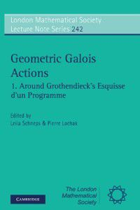 London Mathematical Society Lecture Note Series: Geometric Galois Actions: Volume 1, Around Grothendieck's Esquisse d'un Programme