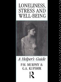 Loneliness, Stress and Well-Being, P. M. Murphy, G A Kupshik, G. A. Kupshik