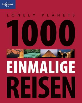 Lonely Planet Bildband E-Book: Lonely Planet Reisebildband 1000 einmalige Reisen, Lonely Planet