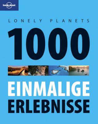 Lonely Planet Bildband E-Book: Lonely Planet Reisebildband 1000 einmalige Erlebnisse, Lonely Planet