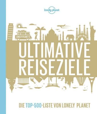Lonely Planet Bildband Ultimative Reiseziele - Lonely Planet |