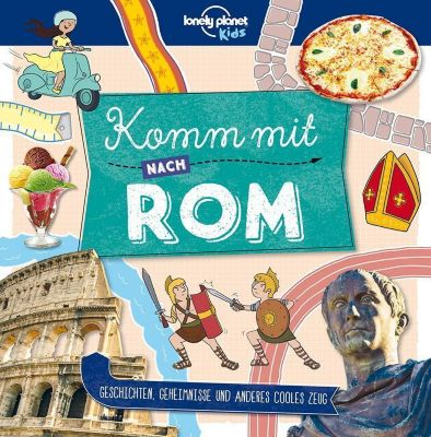 Lonely Planet - Komm mit nach Rom, Lonely Planet