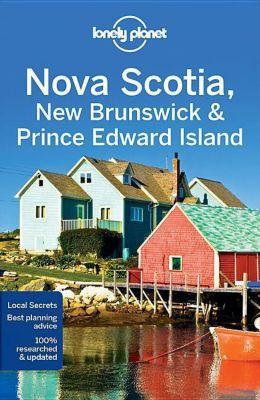 Lonely Planet Nova Scotia, New Brunswick & Prince Edward Island, Korina Miller, Benedict Walker, Kate Armstrong, Carolyn McCarthy
