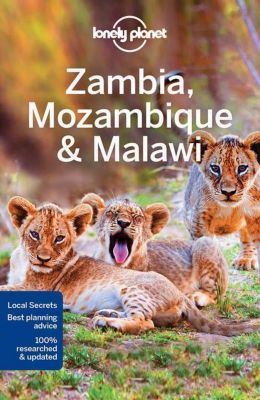 Lonely Planet Zambia, Mozambique & Malawi, James Bainbridge, Mary Fitzpatrick, Trent Holden, Brendan Sainsbury