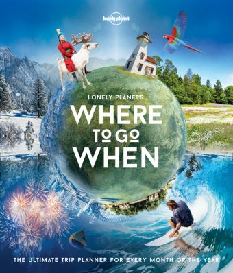 Lonely Planet's Where to Go When, Sarah Baxter, Paul Bloomfield