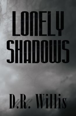 Lonely Shadows, D.R. Willis