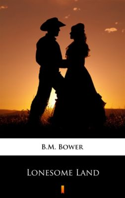 Lonesome Land, B.M. Bower