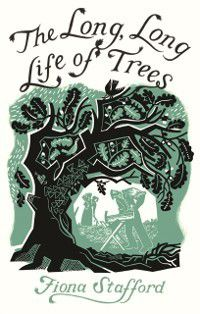 Long, Long Life of Trees, Fiona Stafford