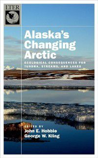 Long-Term Ecological Research Network Series: Alaskas Changing Arctic: Ecological Consequences for Tundra, Streams, and Lakes