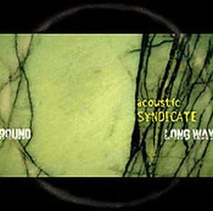 Long Way Round, Acoustic Syndicate
