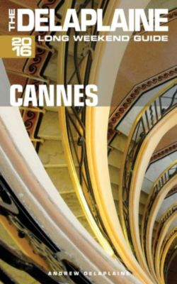 Long Weekend Guides: Cannes - The Delaplaine 2016 Long Weekend Guide (Long Weekend Guides), Andrew Delaplaine