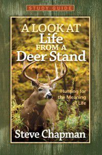 Look at Life from a Deer Stand Study Guide, Steve Chapman