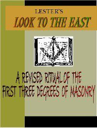 Look to the East:  A revised Ritual of the First Three Degrees of Masonry, Ralph P. Lester