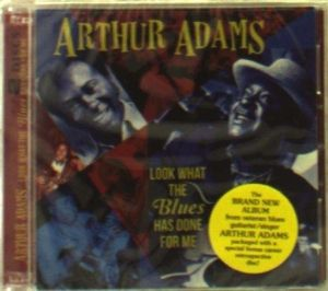 Look What The Blues Has Done For Me, Arthur Adams