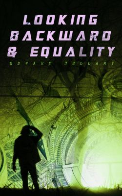 Looking Backward & Equality, Edward Bellamy
