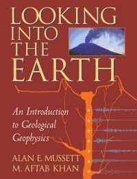 Looking into the Earth, Alan E. Mussett, M. Aftab Khan