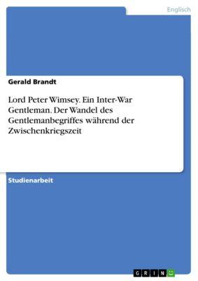 Lord Peter Wimsey. Ein Inter-War Gentleman. Der Wandel des Gentlemanbegriffes während der Zwischenkriegszeit, Gerald Brandt