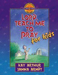 Lord, Teach Me to Pray for Kids, Janna Arndt, Kay Arthur
