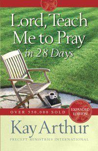 Lord, Teach Me to Pray in 28 Days, Kay Arthur