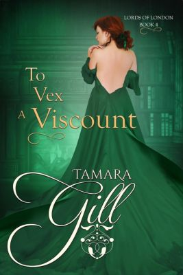 Lords of London: To Vex a Viscount (Lords of London, #4), Tamara Gill