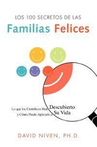 Los 100 Secretos de las Familias Felices, PhD David Niven