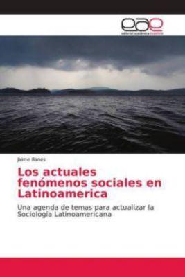 Los actuales fenómenos sociales en Latinoamerica, Jaime Illanes