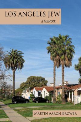 Los Angeles Jew, Martin Aaron Brower