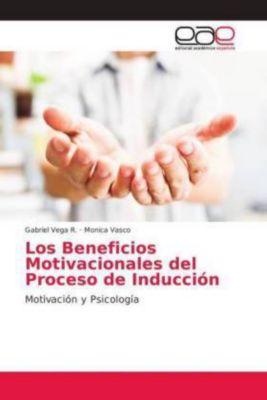 Los Beneficios Motivacionales del Proceso de Inducción, Gabriel Vega R., Monica Vasco
