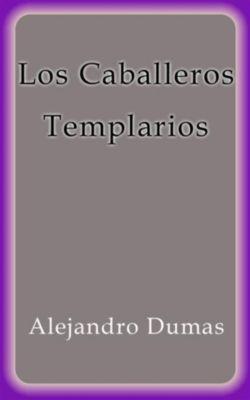Los Caballeros Templarios, Alejandro Dumas