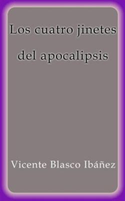 Los cuatro jinetes del apocalipsis, Vicente Blasco Ibáñez