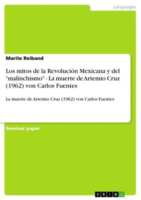Los mitos de la Revolución Mexicana y del malinchismo  -  La muerte de Artemio Cruz (1962) von Carlos Fuentes, Marite Reiband