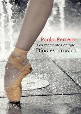 Los momentos en que Dios es música, Paola Ferrero