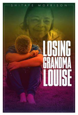 Losing Grandma Louise, Shitaye Morrison